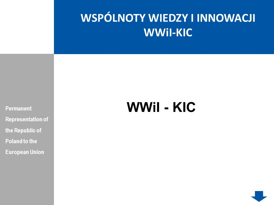 WSPÓLNOTY WIEDZY I INNOWACJI WWiI-KIC Permanent Representation of the Republic of Poland to the European Union WWiI - KIC