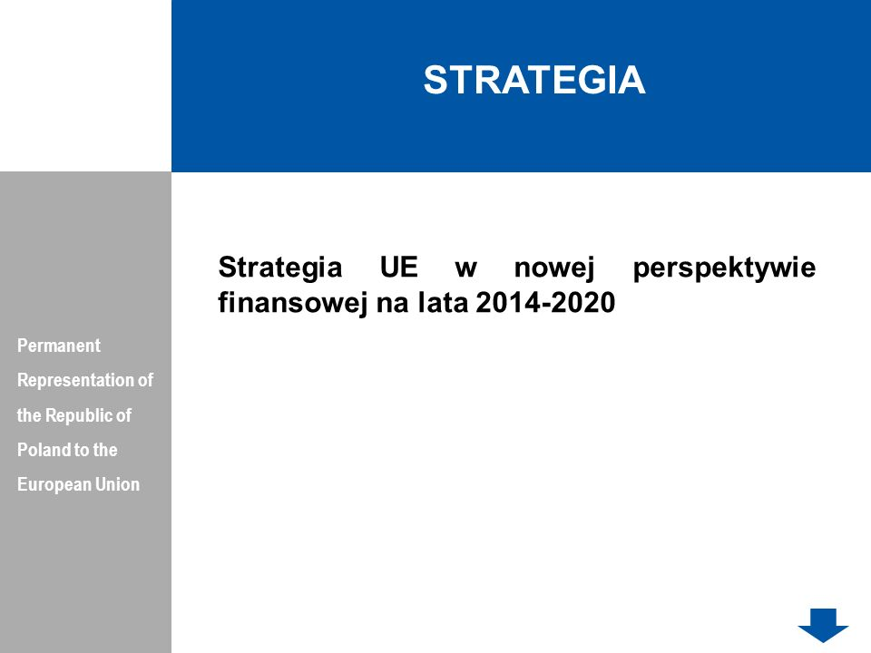 STRATEGIA Permanent Representation of the Republic of Poland to the European Union Strategia UE w nowej perspektywie finansowej na lata 2014-2020