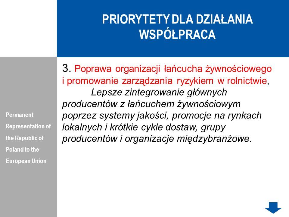 DZIAŁANIE - WSPÓŁPRACA Permanent Representation of the Republic of Poland to the European Union Zakres Działania: Wsparcie tworzenia i funkcjonowanie grup operacyjnych EPI, tworzenie nowopowstałych klastrów i podejmujących nową dla nich działalność, metod współpracy między różnymi podmiotami w sektorze rolnym i spożywczym oraz innymi podmiotami przyczyniającymi się do realizacji priorytetów rozwoju obszarów wiejskich.