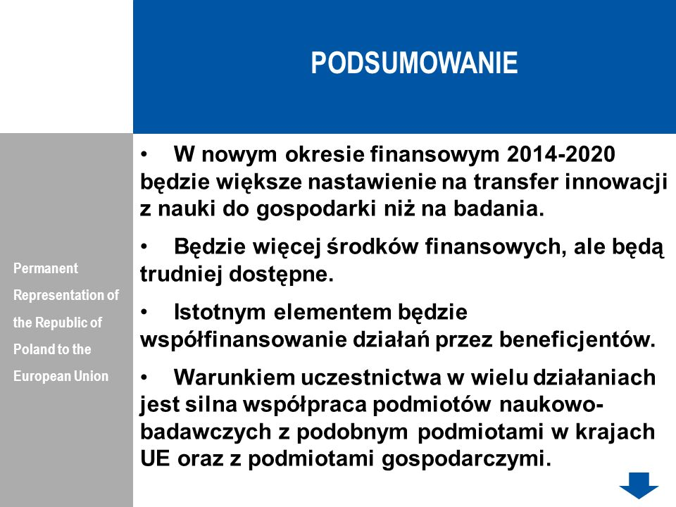 PODSUMOWANIE Permanent Representation of the Republic of Poland to the European Union W nowym okresie finansowym 2014-2020 będzie większe nastawienie