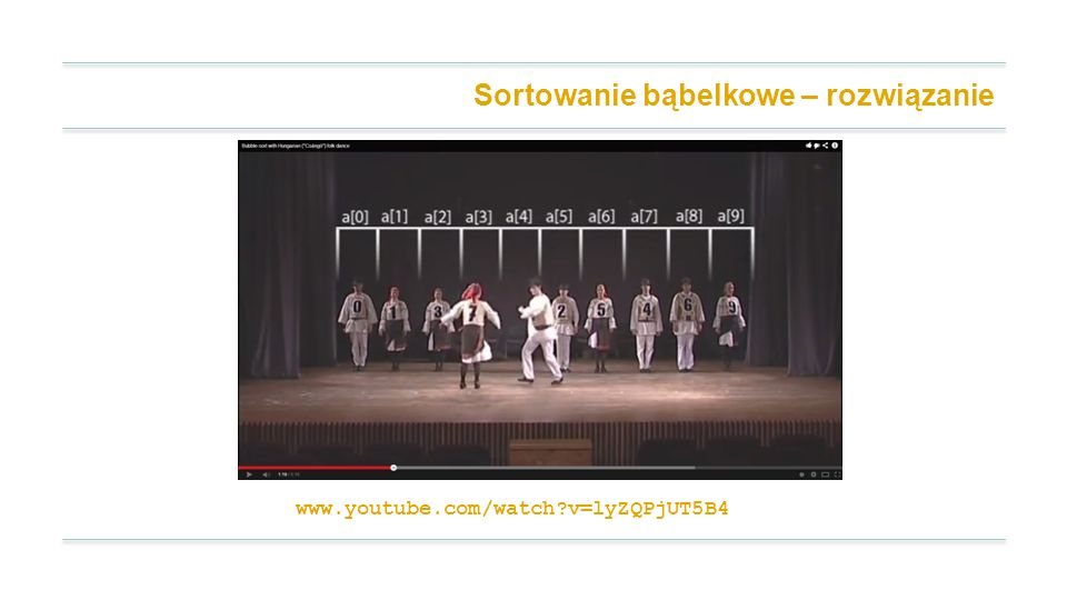 Sortowanie bąbelkowe – rozwiązanie www.youtube.com/watch?v=lyZQPjUT5B4