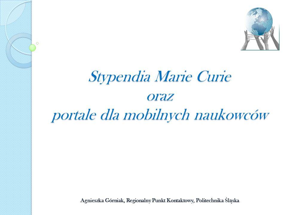 Stypendia Marie Curie oraz portale dla mobilnych naukowców Agnieszka Górniak, Regionalny Punkt Kontaktowy, Politechnika Ś l ą ska