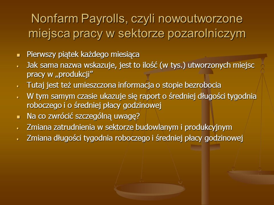 Nonfarm Payrolls, czyli nowoutworzone miejsca pracy w sektorze pozarolniczym Pierwszy piątek każdego miesiąca Pierwszy piątek każdego miesiąca Jak sam