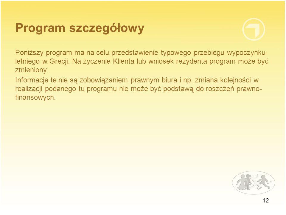 12 Program szczegółowy Poniższy program ma na celu przedstawienie typowego przebiegu wypoczynku letniego w Grecji.