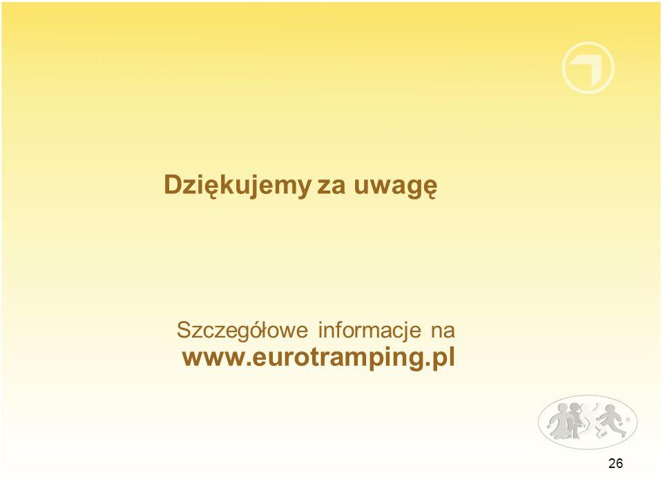 26 Dziękujemy za uwagę Szczegółowe informacje na www.eurotramping.pl