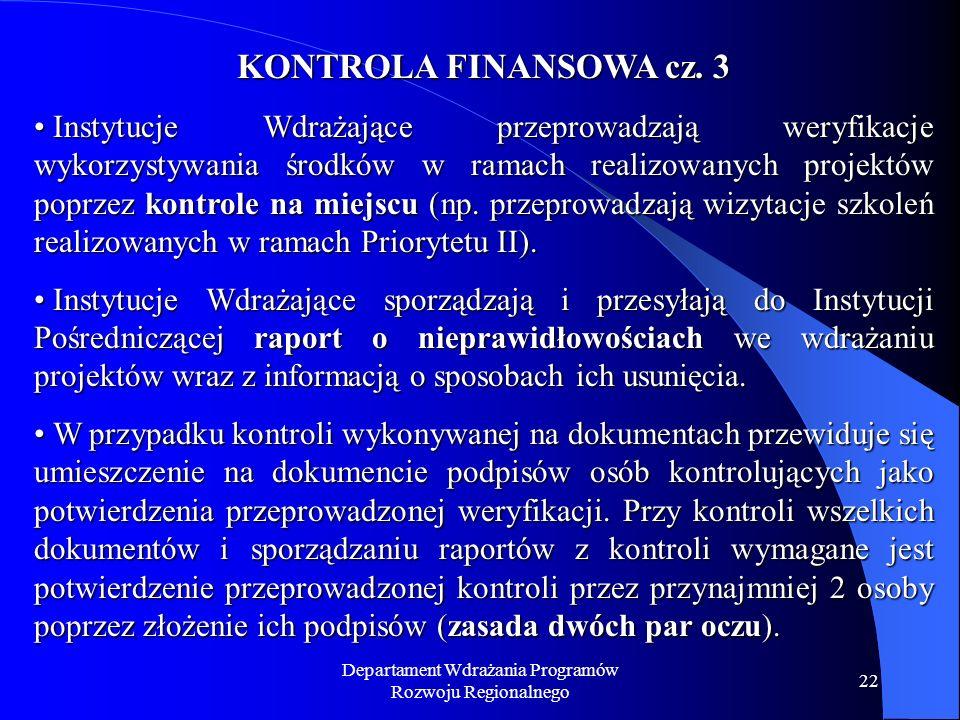 Departament Wdrażania Programów Rozwoju Regionalnego 22 KONTROLA FINANSOWA cz. 3 Instytucje Wdrażające przeprowadzają weryfikacje wykorzystywania środ