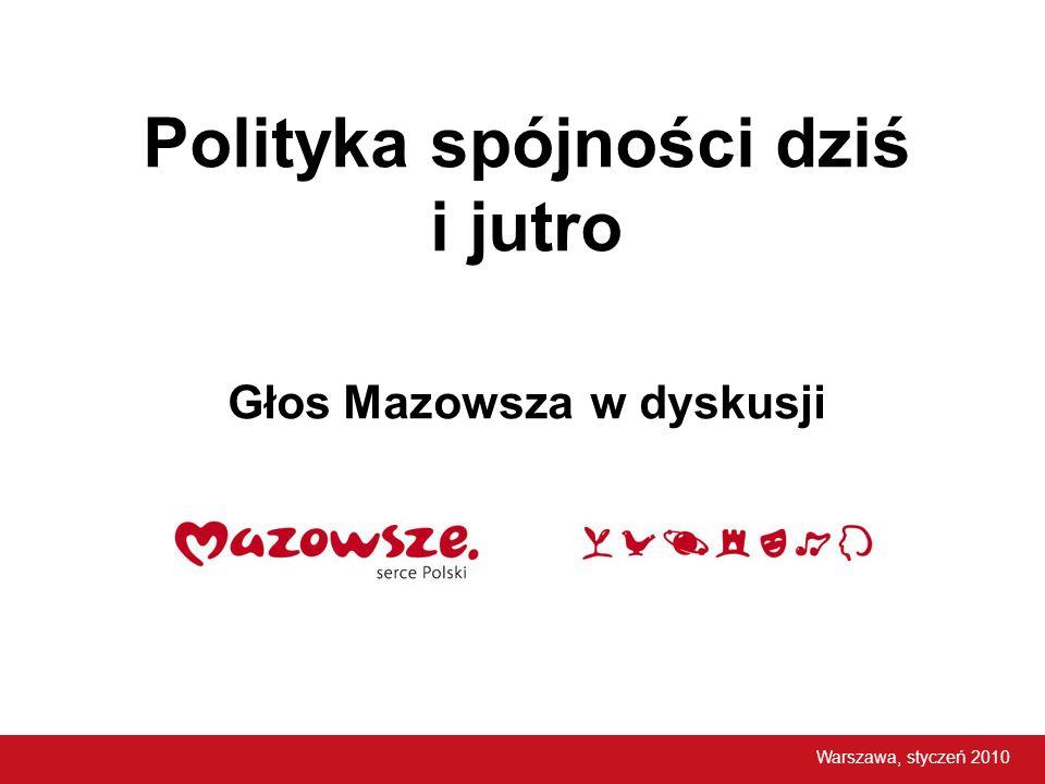 Polityka spójności dziś i jutro Głos Mazowsza w dyskusji Warszawa, styczeń 2010