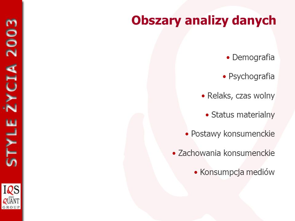Obszary analizy danych Demografia Psychografia Relaks, czas wolny Status materialny Postawy konsumenckie Zachowania konsumenckie Konsumpcja mediów
