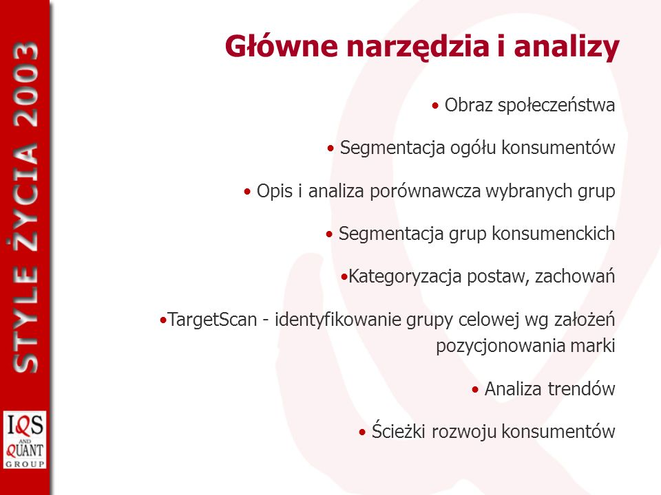 Główne narzędzia i analizy Obraz społeczeństwa Segmentacja ogółu konsumentów Opis i analiza porównawcza wybranych grup Segmentacja grup konsumenckich