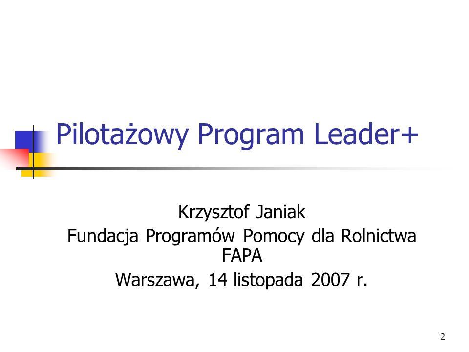 13 Krajowa Sieć Leader+ Projekt Krajowa Sieć Leader+, wspierający Pilotażowy Program Leader+ w Polsce, realizowany jest przez konsorcjum w składzie Fundacja Programów Pomocy dla Rolnictwa FAPA, Forum Aktywizacji Obszarów Wiejskich, Centrum Doradztwa Rolniczego i Krajowa Rada Izb Rolniczych
