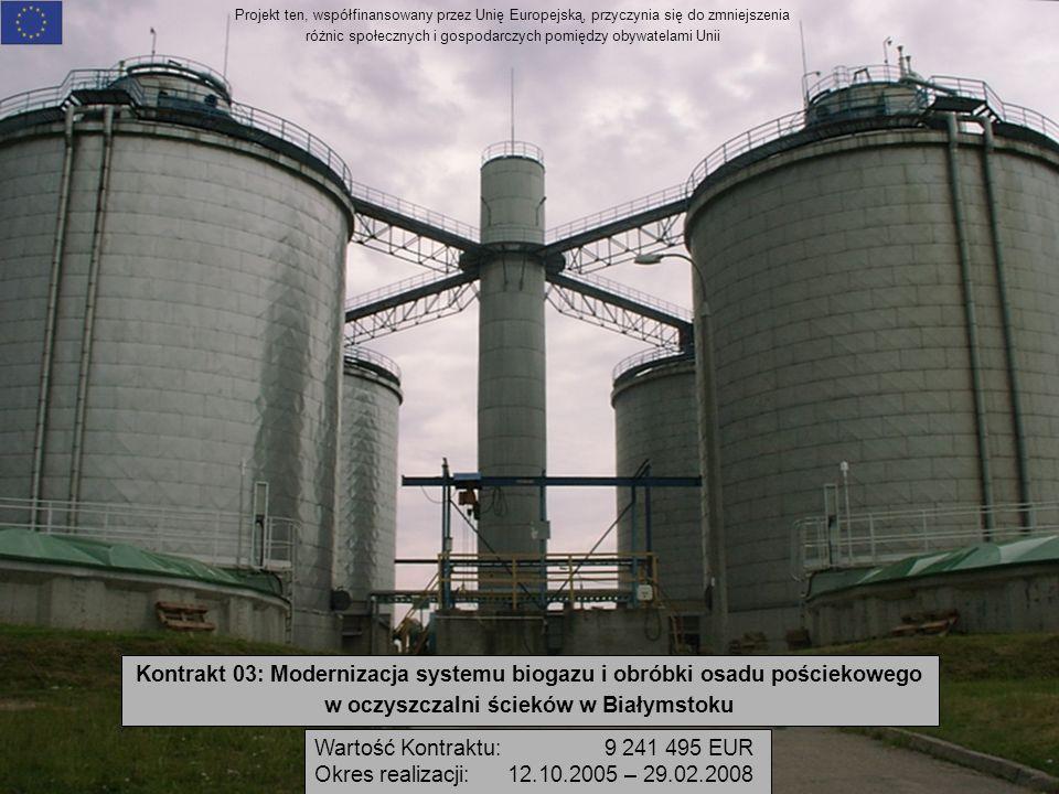 Projekt ten, współfinansowany przez Unię Europejską, przyczynia się do zmniejszenia różnic społecznych i gospodarczych pomiędzy obywatelami Unii Kontrakt 03: Modernizacja systemu biogazu i obróbki osadu pościekowego w oczyszczalni ścieków w Białymstoku Wartość Kontraktu: 9 241 495 EUR Okres realizacji: 12.10.2005 – 29.02.2008