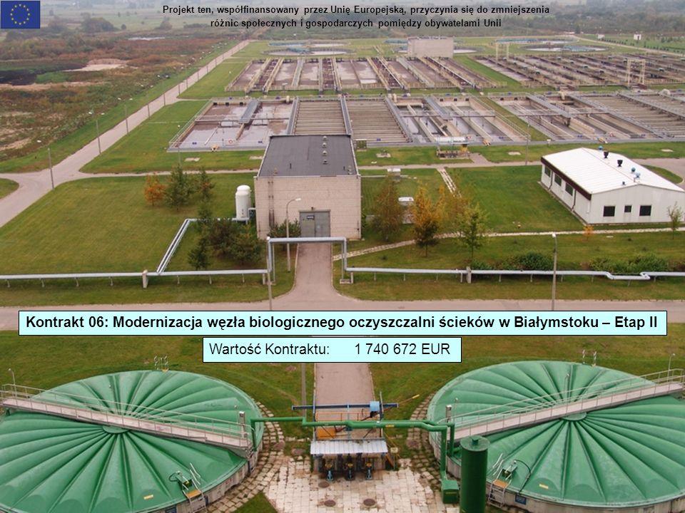 Projekt ten, współfinansowany przez Unię Europejską, przyczynia się do zmniejszenia różnic społecznych i gospodarczych pomiędzy obywatelami Unii Kontrakt 06: Modernizacja węzła biologicznego oczyszczalni ścieków w Białymstoku – Etap II Wartość Kontraktu: 1 740 672 EUR