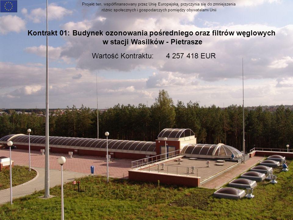 Projekt ten, współfinansowany przez Unię Europejską, przyczynia się do zmniejszenia różnic społecznych i gospodarczych pomiędzy obywatelami Unii Kontrakt 01: Budynek ozonowania pośredniego oraz filtrów węglowych w stacji Wasilków - Pietrasze Wartość Kontraktu: 4 257 418 EUR