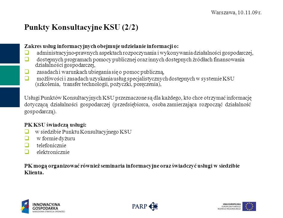 Warszawa, 10.11.09 r. Punkty Konsultacyjne KSU (2/2) Zakres usług informacyjnych obejmuje udzielanie informacji o: administracyjno-prawnych aspektach