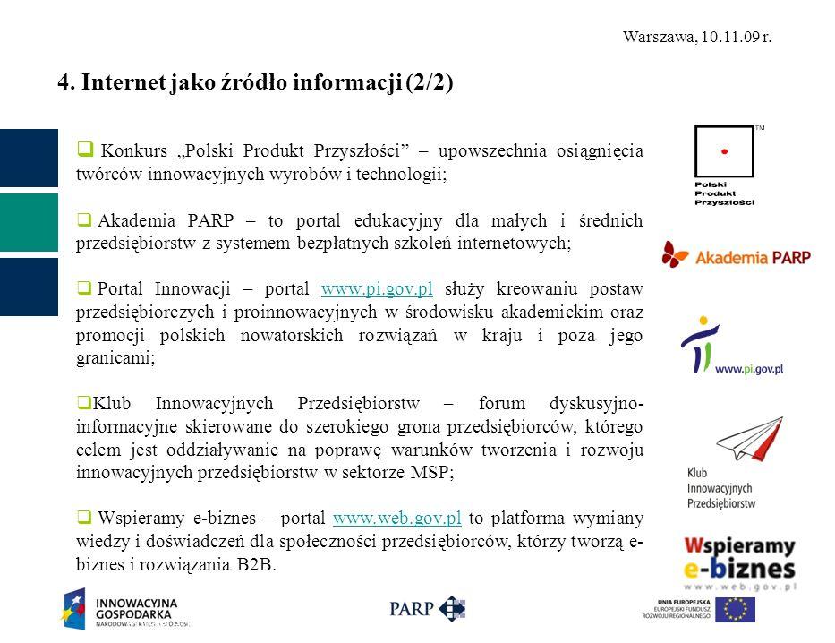 Warszawa, 10.11.09 r. 4. Internet jako źródło informacji (2/2) Konkurs Polski Produkt Przyszłości – upowszechnia osiągnięcia twórców innowacyjnych wyr