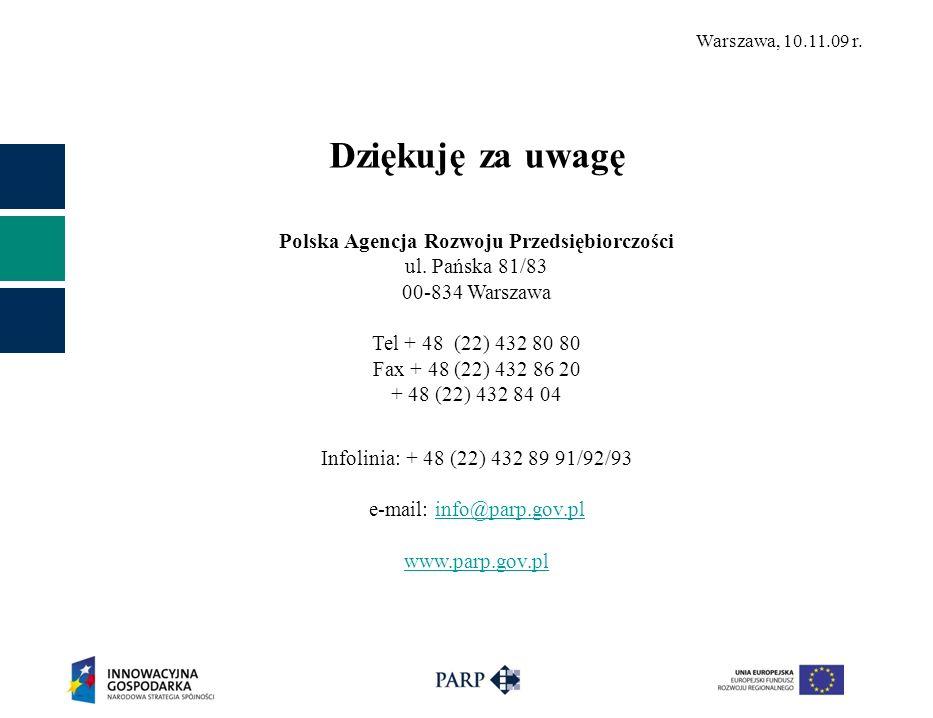 Warszawa, 10.11.09 r. Dziękuję za uwagę Polska Agencja Rozwoju Przedsiębiorczości ul.