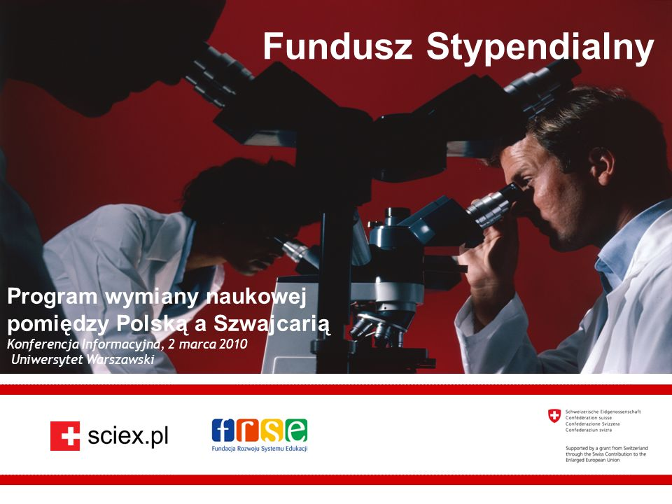 Fundacja Rozwoju Systemu Edukacji Fundusz Stypendialny Program wymiany naukowej pomiędzy Polską a Szwajcarią Konferencja Informacyjna, 2 marca 2010 Uniwersytet Warszawski