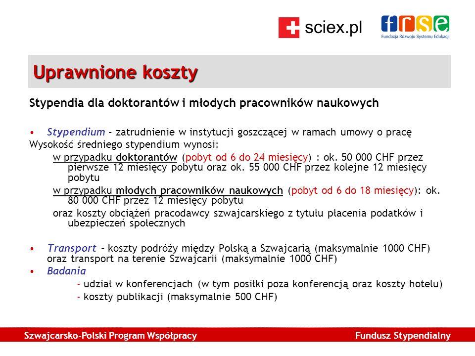Szwajcarsko-Polski Program Współpracy Fundusz Stypendialny Uprawnione koszty Stypendia dla doktorantów i młodych pracowników naukowych Stypendium - zatrudnienie w instytucji goszczącej w ramach umowy o pracę Wysokość średniego stypendium wynosi: w przypadku doktorantów (pobyt od 6 do 24 miesięcy) : ok.