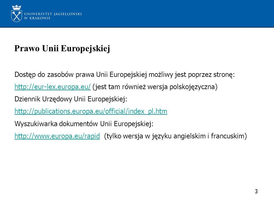 Prawo Unii Europejskiej Dostęp do zasobów prawa Unii Europejskiej możliwy jest poprzez stronę: http://eur-lex.europa.eu/http://eur-lex.europa.eu/ (jes