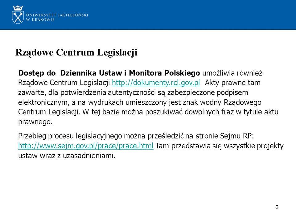 Rządowe Centrum Legislacji Dostęp do Dziennika Ustaw i Monitora Polskiego umożliwia również Rządowe Centrum Legislacji http://dokumenty.rcl.gov.pl Akt
