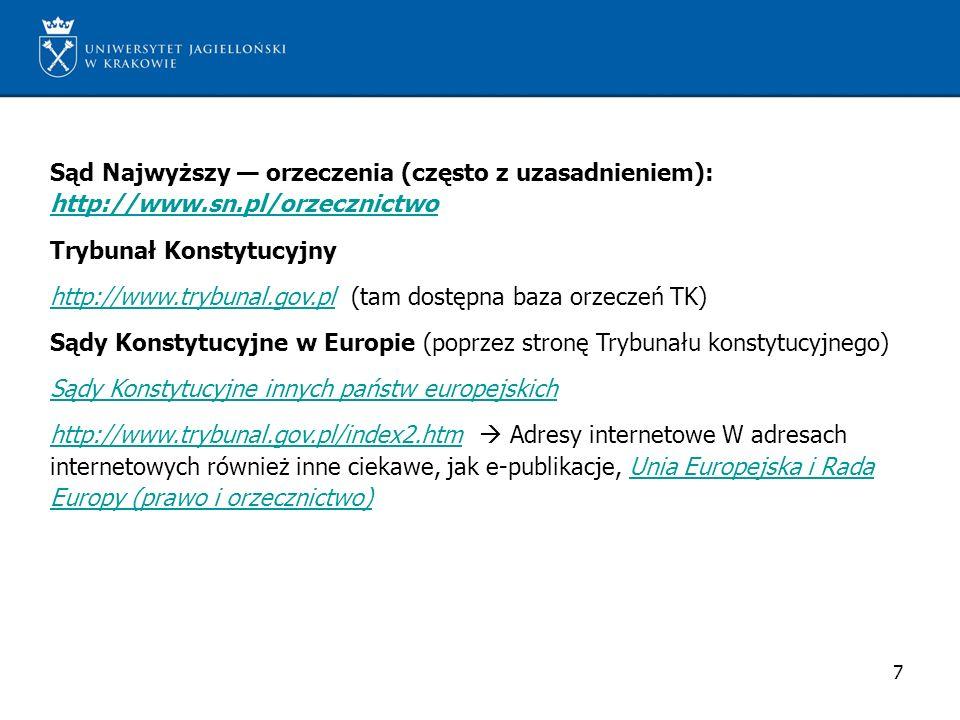 Sąd Najwyższy orzeczenia (często z uzasadnieniem): http://www.sn.pl/orzecznictwo http://www.sn.pl/orzecznictwo Trybunał Konstytucyjny http://www.trybu