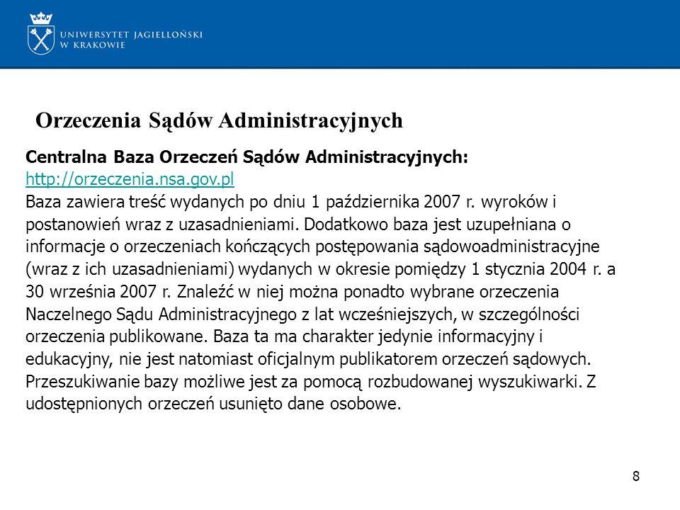 Orzeczenia Sądów Administracyjnych Centralna Baza Orzeczeń Sądów Administracyjnych: http://orzeczenia.nsa.gov.pl Baza zawiera treść wydanych po dniu 1