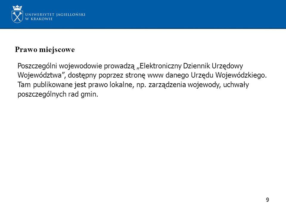 Prawo miejscowe Poszczególni wojewodowie prowadzą Elektroniczny Dziennik Urzędowy Województwa, dostępny poprzez stronę www danego Urzędu Wojewódzkiego