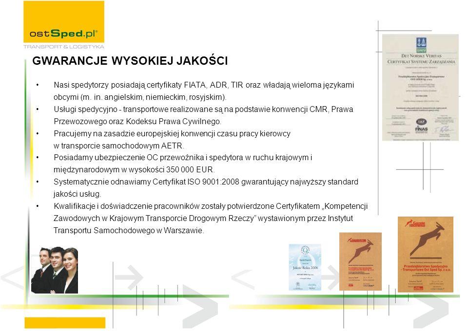 Nasi spedytorzy posiadają certyfikaty FIATA, ADR, TIR oraz władają wieloma językami obcymi (m.