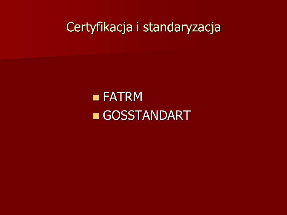 Certyfikacja i standaryzacja FATRM FATRM GOSSTANDART GOSSTANDART
