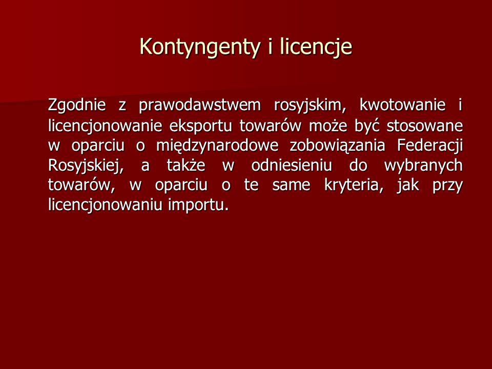 Kontyngenty i licencje Zgodnie z prawodawstwem rosyjskim, kwotowanie i licencjonowanie eksportu towarów może być stosowane w oparciu o międzynarodowe