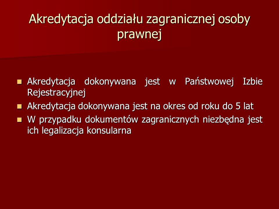 Akredytacja oddziału zagranicznej osoby prawnej Akredytacja dokonywana jest w Państwowej Izbie Rejestracyjnej Akredytacja dokonywana jest w Państwowej