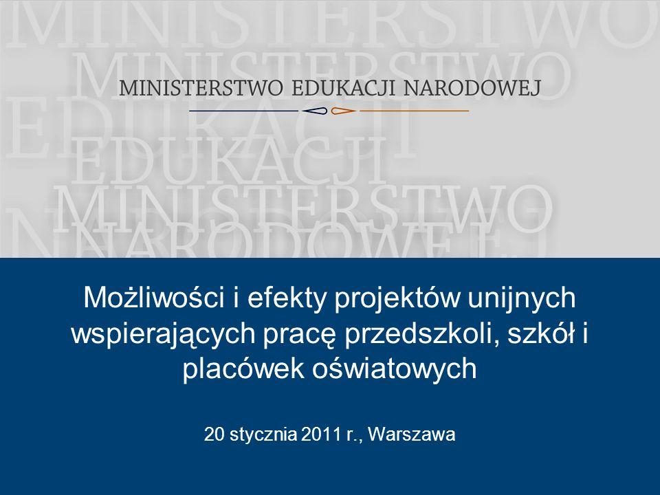 1 20 stycznia 2011 r., Warszawa Możliwości i efekty projektów unijnych wspierających pracę przedszkoli, szkół i placówek oświatowych