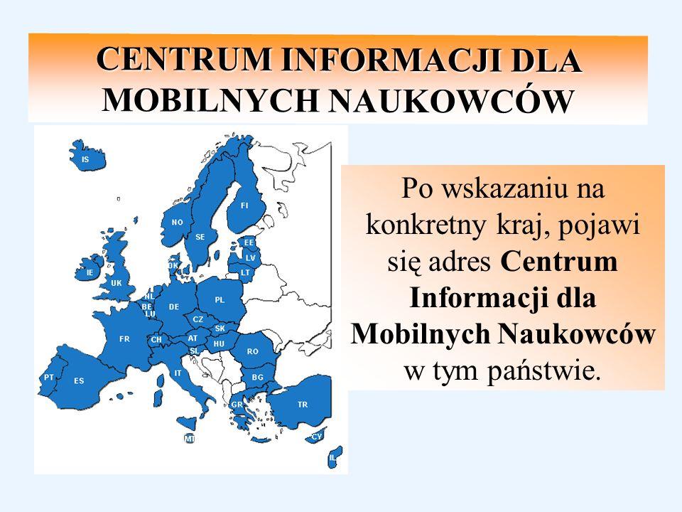 CENTRUM INFORMACJI DLA MOBILNYCH NAUKOWCÓW Po wskazaniu na konkretny kraj, pojawi się adres Centrum Informacji dla Mobilnych Naukowców w tym państwie.