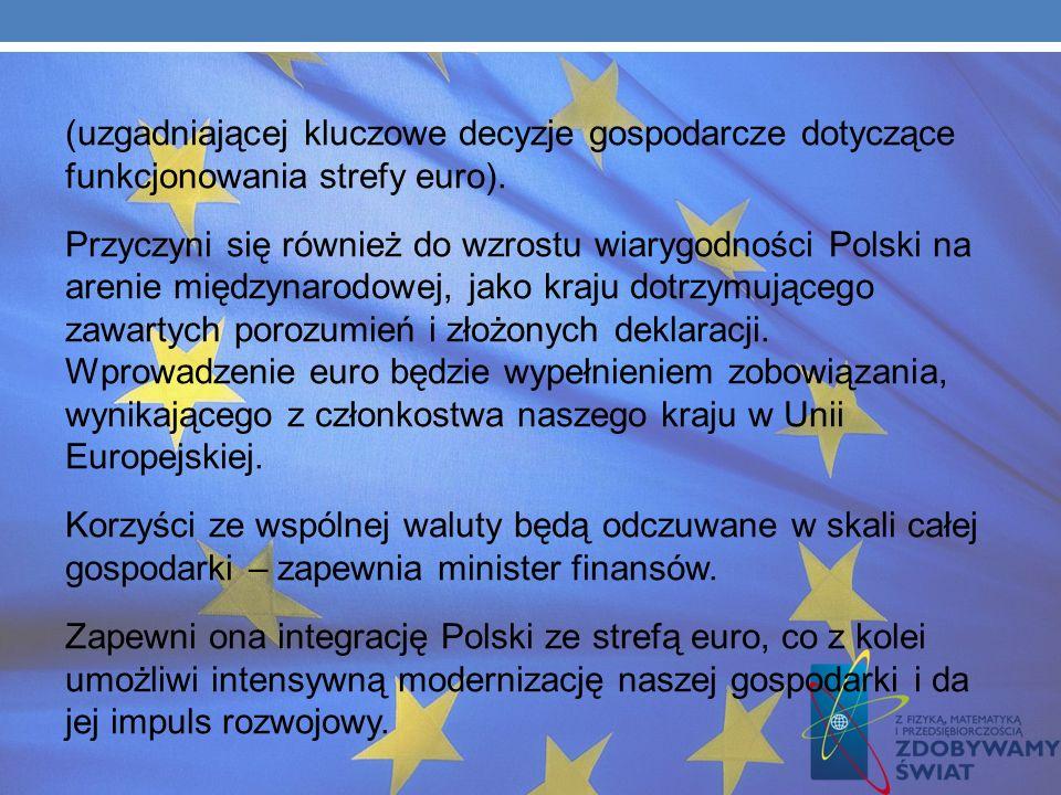 SZANSE I ZAGROŻENIA DOTYCZĄCE WALUTY EURO Korzyści wiążą się przede wszystkim z wyeliminowaniem ryzyka zmienności kursu złotego w relacji do euro, red