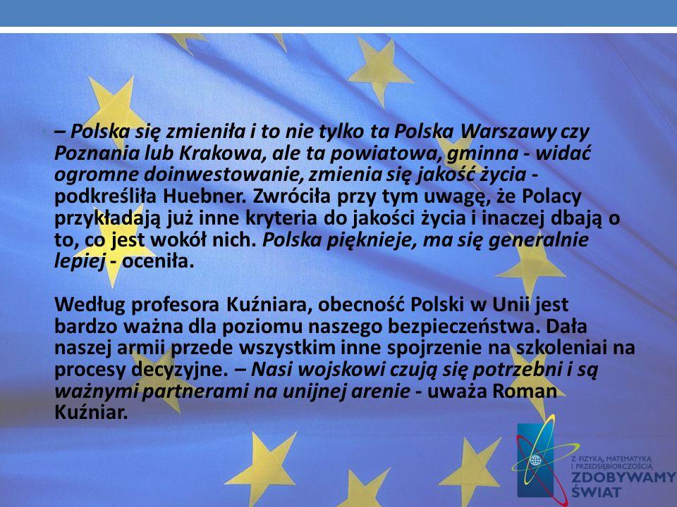 Zdaniem Danuty Huebner, pierwszej naszej unijnej komisarz, a dziś eurodeputowanej, postęp cywilizacyjny, jaki się dokonał w Polsce w ciągu tych lat, w