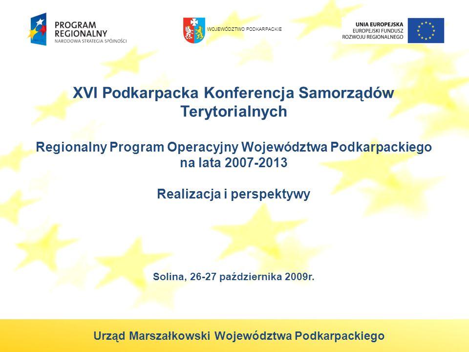 XVI Podkarpacka Konferencja Samorządów Terytorialnych Regionalny Program Operacyjny Województwa Podkarpackiego na lata 2007-2013 Realizacja i perspekt