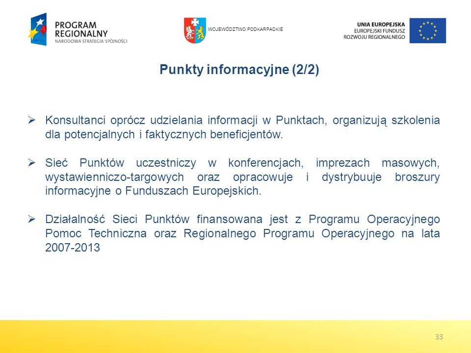 Konsultanci oprócz udzielania informacji w Punktach, organizują szkolenia dla potencjalnych i faktycznych beneficjentów. Sieć Punktów uczestniczy w ko