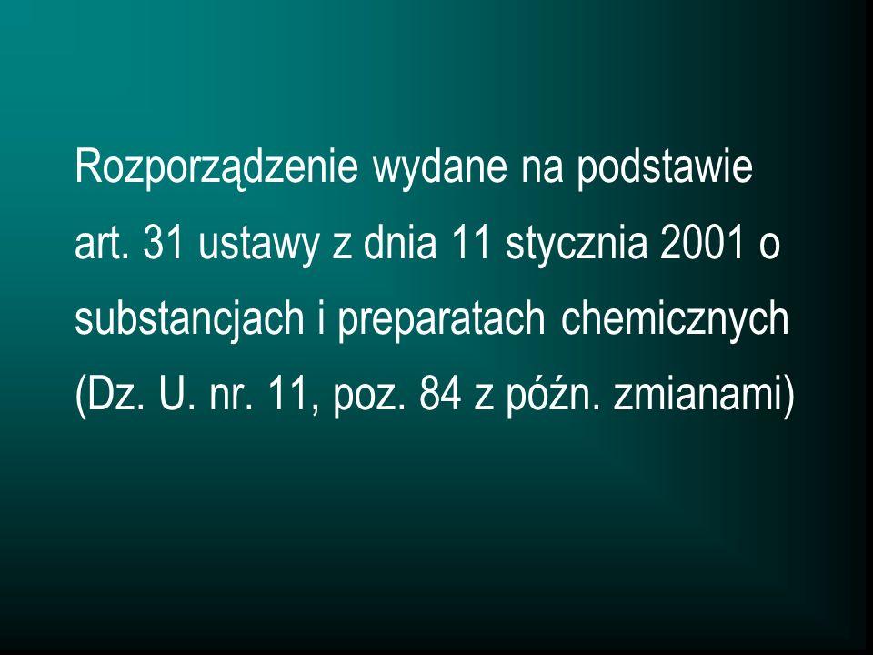 Rozporządzenie wydane na podstawie art. 31 ustawy z dnia 11 stycznia 2001 o substancjach i preparatach chemicznych (Dz. U. nr. 11, poz. 84 z późn. zmi