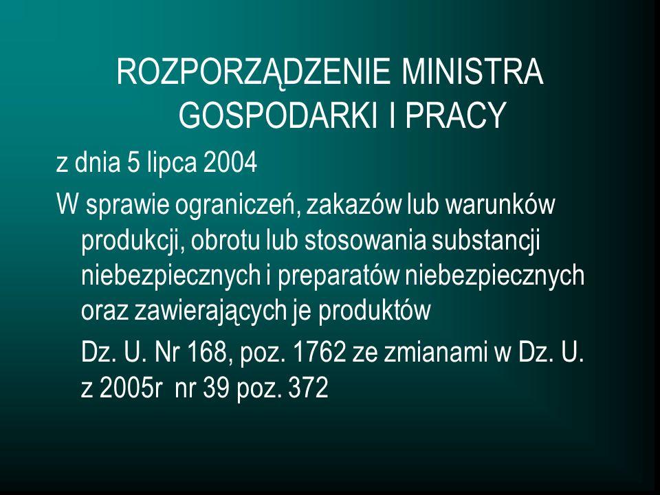 ROZPORZĄDZENIE MINISTRA GOSPODARKI I PRACY z dnia 5 lipca 2004 W sprawie ograniczeń, zakazów lub warunków produkcji, obrotu lub stosowania substancji niebezpiecznych i preparatów niebezpiecznych oraz zawierających je produktów Dz.