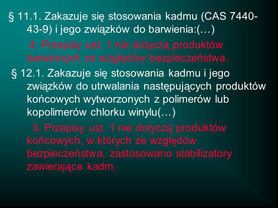 § 11.1. Zakazuje się stosowania kadmu (CAS 7440- 43-9) i jego związków do barwienia:(…) 4. Przepisy ust. 1 nie dotyczą produktów barwionych ze względó