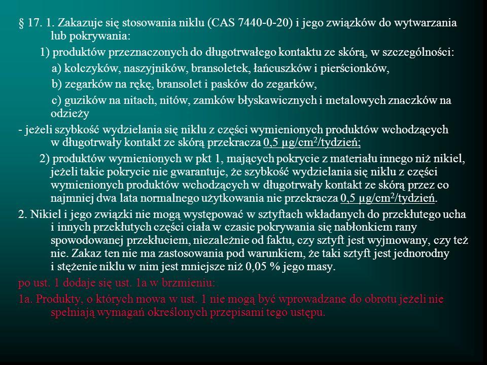 § 17. 1. Zakazuje się stosowania niklu (CAS 7440-0-20) i jego związków do wytwarzania lub pokrywania: 1) produktów przeznaczonych do długotrwałego kon