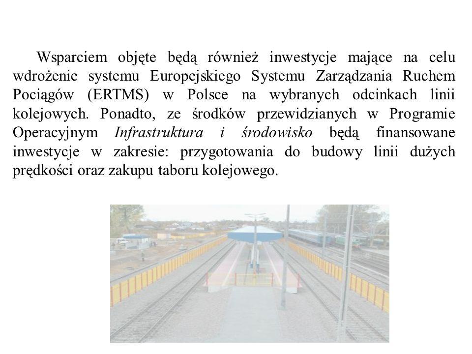 Wsparciem objęte będą również inwestycje mające na celu wdrożenie systemu Europejskiego Systemu Zarządzania Ruchem Pociągów (ERTMS) w Polsce na wybran