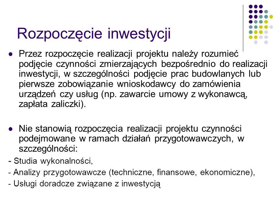Rozpoczęcie inwestycji Przez rozpoczęcie realizacji projektu należy rozumieć podjęcie czynności zmierzających bezpośrednio do realizacji inwestycji, w
