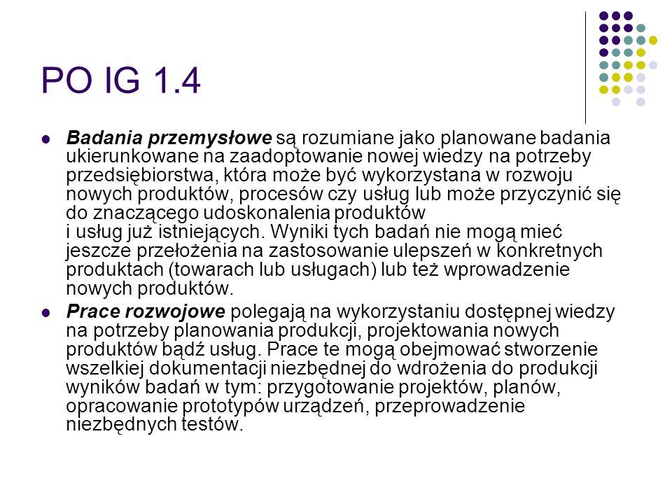 PO IG 1.4 Badania przemysłowe są rozumiane jako planowane badania ukierunkowane na zaadoptowanie nowej wiedzy na potrzeby przedsiębiorstwa, która może