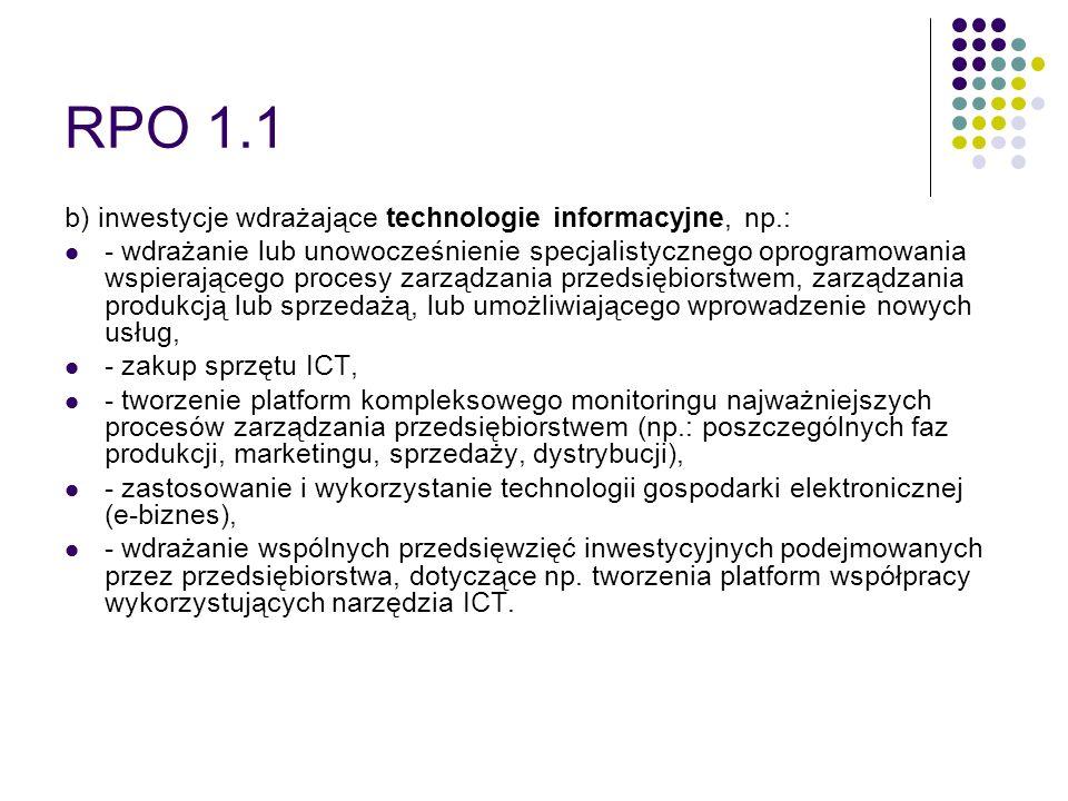 RPO 1.1 b) inwestycje wdrażające technologie informacyjne, np.: - wdrażanie lub unowocześnienie specjalistycznego oprogramowania wspierającego procesy