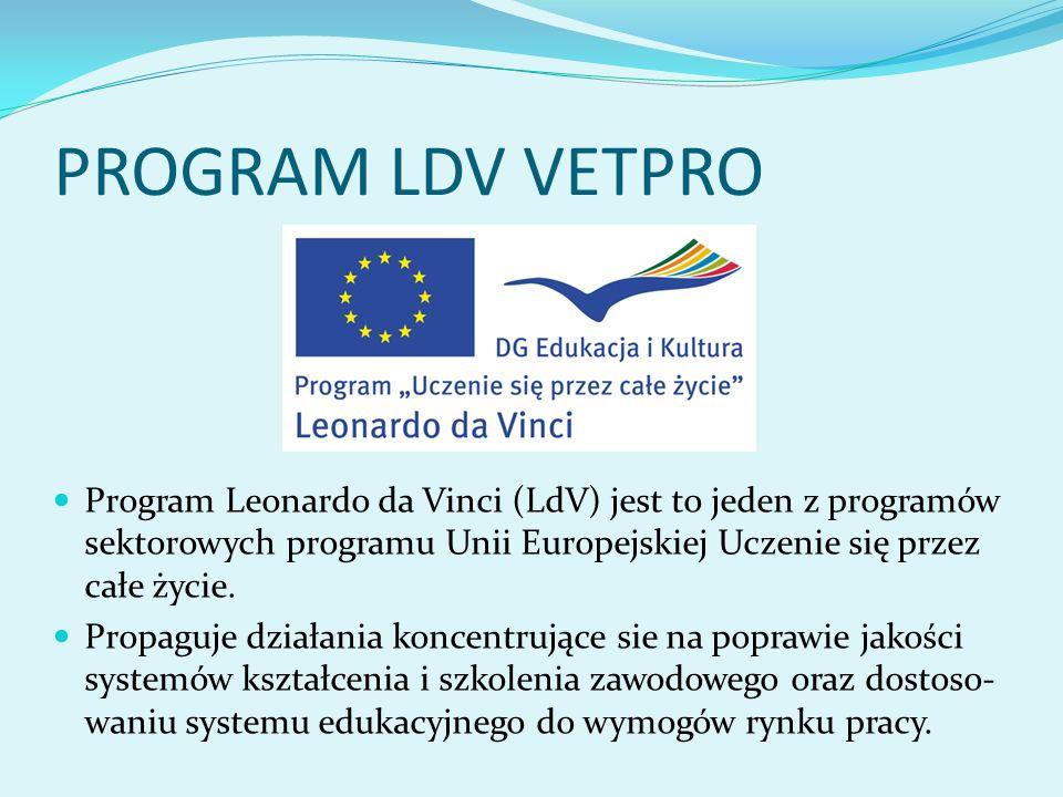 PROGRAM LDV VETPRO Program Leonardo da Vinci (LdV) jest to jeden z programów sektorowych programu Unii Europejskiej Uczenie się przez całe życie.