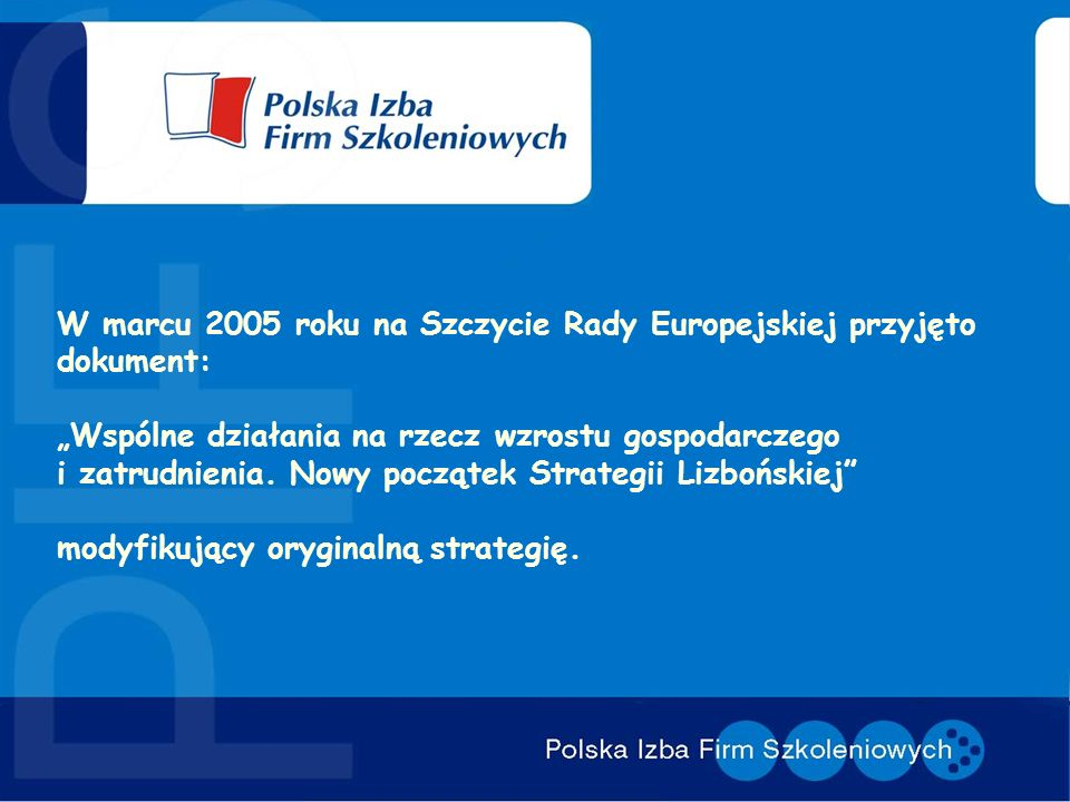W marcu 2005 roku na Szczycie Rady Europejskiej przyjęto dokument: Wspólne działania na rzecz wzrostu gospodarczego i zatrudnienia.