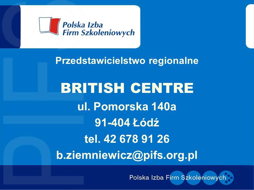 Przedstawicielstwo regionalne BRITISH CENTRE ul. Pomorska 140a 91-404 Łódź tel.
