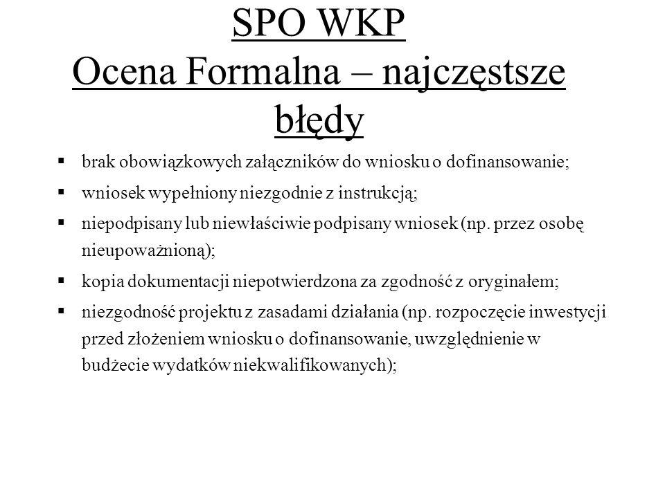 SPO WKP Ocena Formalna – najczęstsze błędy brak obowiązkowych załączników do wniosku o dofinansowanie; wniosek wypełniony niezgodnie z instrukcją; niepodpisany lub niewłaściwie podpisany wniosek (np.