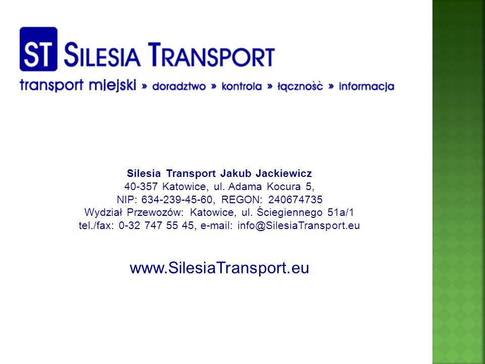 Silesia Transport Jakub Jackiewicz 40-357 Katowice, ul. Adama Kocura 5, NIP: 634-239-45-60, REGON: 240674735 Wydział Przewozów: Katowice, ul. Ściegien